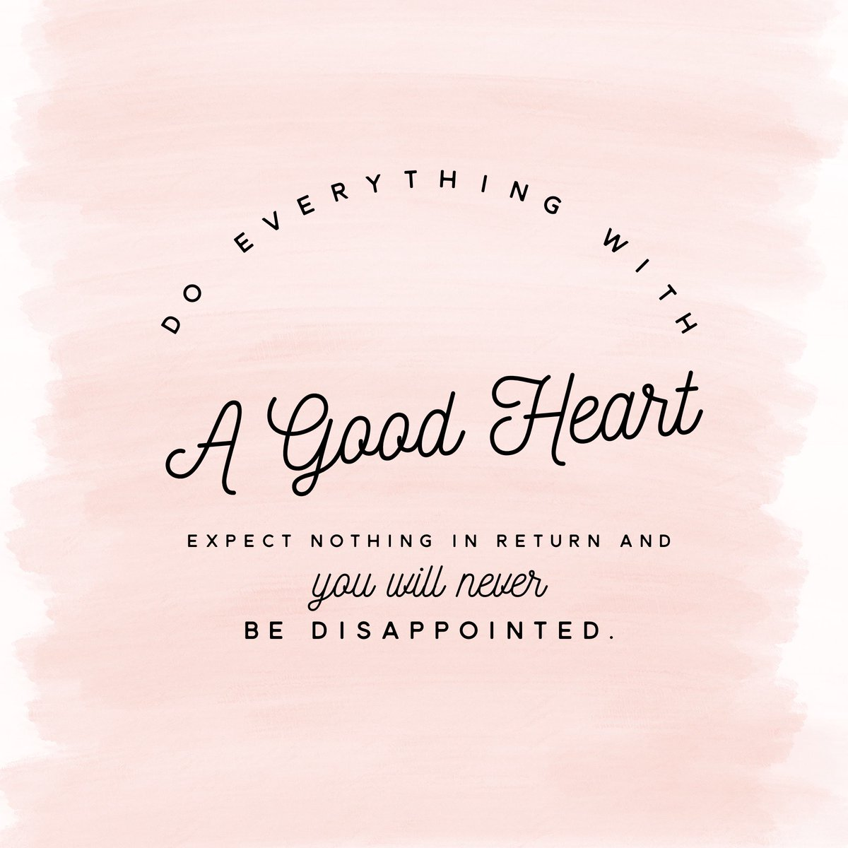Ann Seid On Twitter Do Everything With A Good Heart Expect