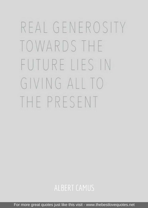 &quot;Real generosity towards the future lies in giving all to the present&quot;  http://www. thebestlovequotes.net/life-quotes-25 3/ &nbsp; …  Find many more great Quot… <br>http://pic.twitter.com/5Xgjrezjy5