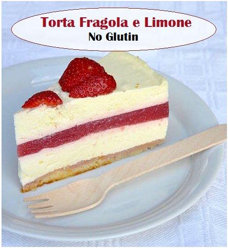 Torta No Glutin fragole e limone, delicata e fresca delizia estiva