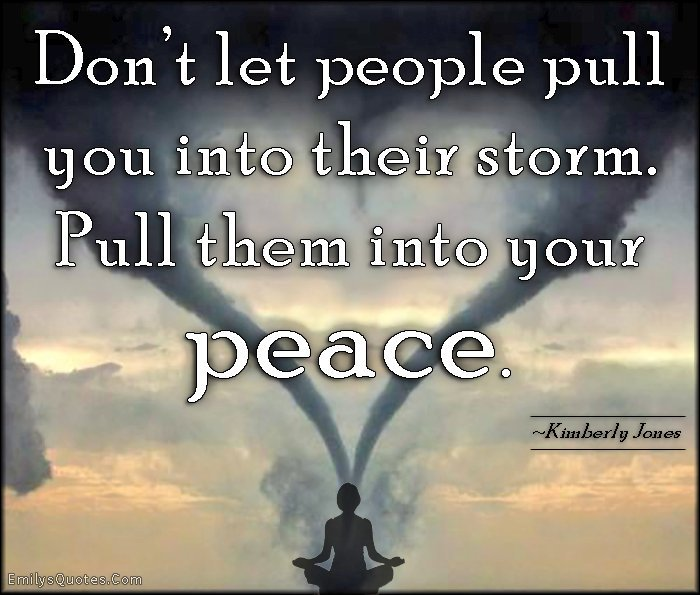 &quot;Don&#39;t let people pull you into their storm. Pull them into your peace.&quot;  @suziday123 @always5star @ShowoffByDesign #TuesdayThoughts <br>http://pic.twitter.com/SkrB9Mq5Yu