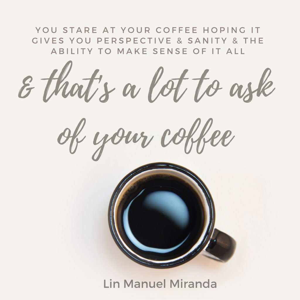 Lin Manuel Miranda On Twitter You Stare At Your Coffee Hoping It