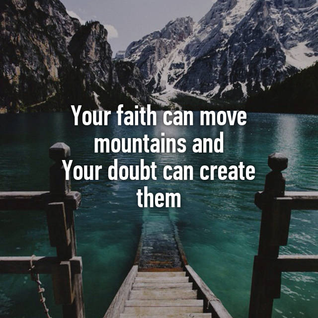 Faith moves mountains. Doubt creates them. #tuesdaymotivation #TuesdayThoughts #quotes #InspirationalQuotes #ernest6words #sixwordstories<br>http://pic.twitter.com/cR7xDjG4nW