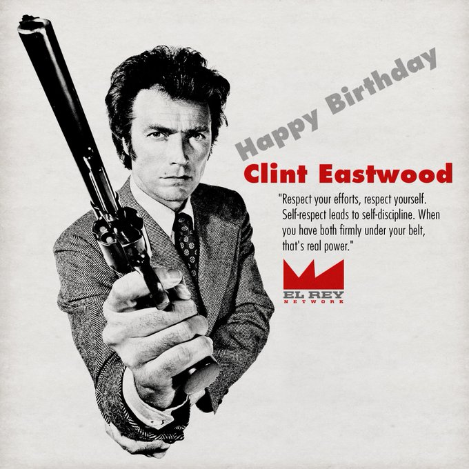Happy Birthday to the Actor, Director & Icon - Clint Eastwood, from