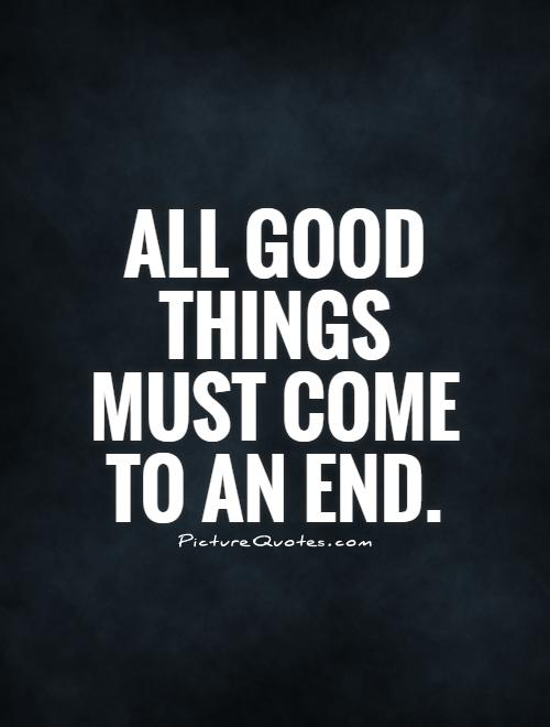 Picture Quotes On Twitter All Good Things Must Come To An End