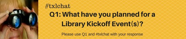 Let's get started.  Q1: What have you planned for a Library Kickoff Event(s)?  #txlchat https://t.co/9GhRBF98ea