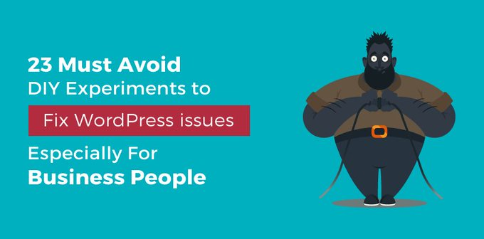 23 Must Avoid DIY Fix WordPress issues. Especially For Business Sites