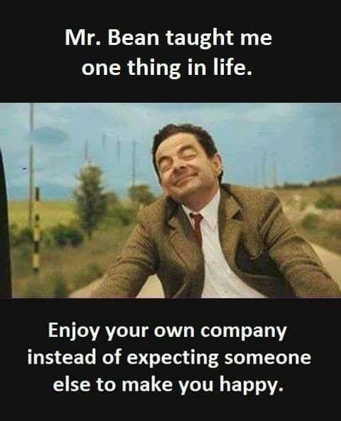 Wise words from Mr. Bean.