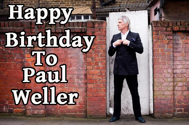 Like to wish Mr Paul Weller a Happy Birthday