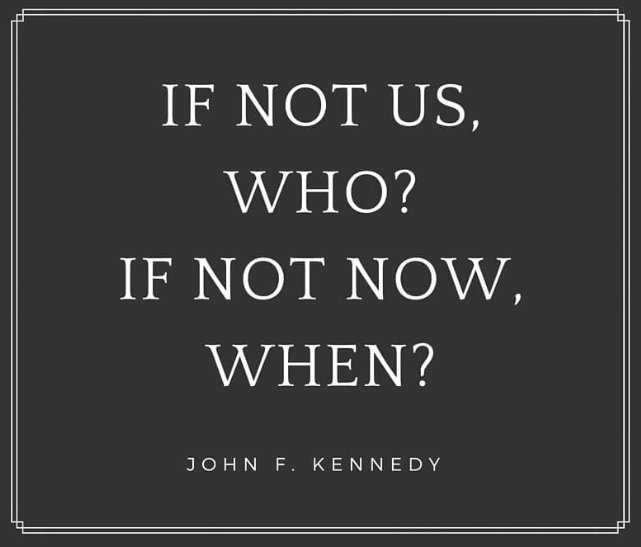 &quot;If not us, who? If not now, when?&quot;~ John F. Kennedy.  #quotes #MotivationalQuotes #ThursdayThoughts #ThursdayMotivation #Mindset #HERO<br>http://pic.twitter.com/8JqJz2vECq