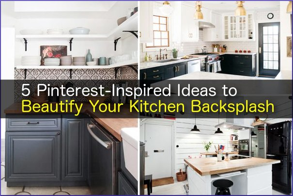 5 Pinterest-Inspired Ideas to Beautify Your Kitchen Backsplash