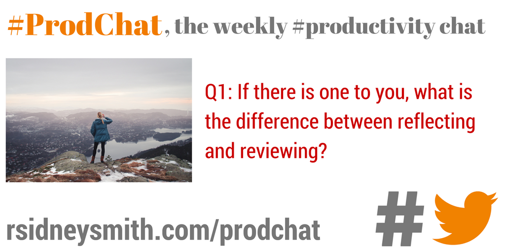 Q1: If there is one to you, what is the difference between reflecting and reviewing? #prodchat https://t.co/0ShIS6pQ9I