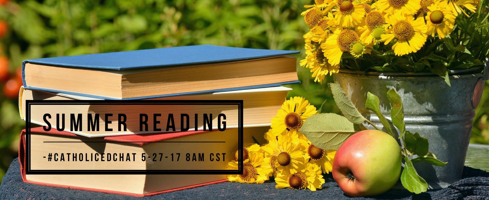 Thumbnail for Summer Reading 5-27-17 #CatholicEdChat
