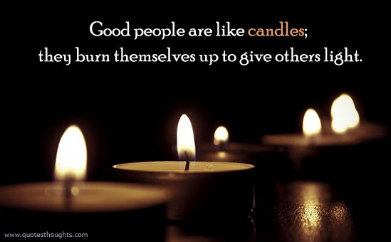 Quran Hadith On Twitter Good People Are Like Candles They Burn Themselves Up To Give Others Light