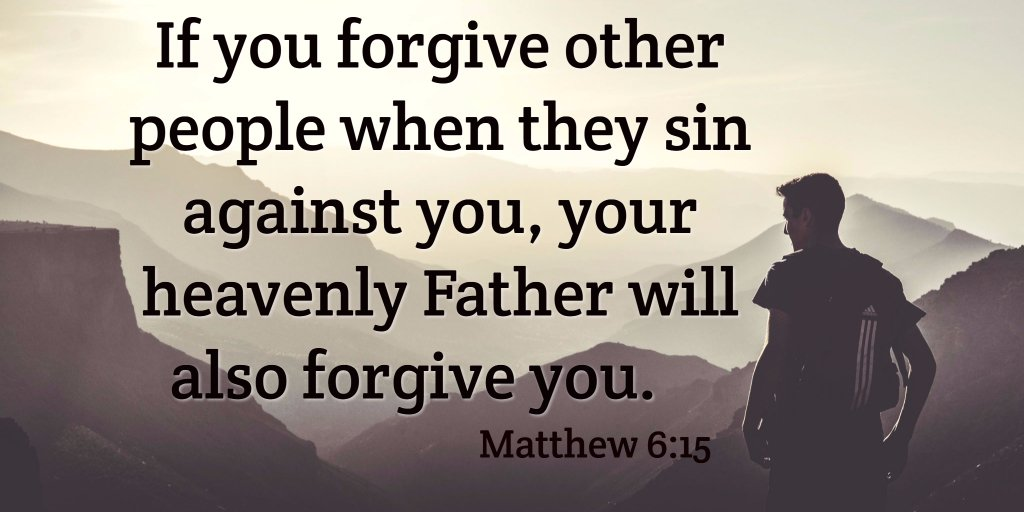 For if you forgive other people when they sin against you, your heavenly Father will also forgive you.  Matthew 6:15 https://t.co/yDrsBW9Dgu