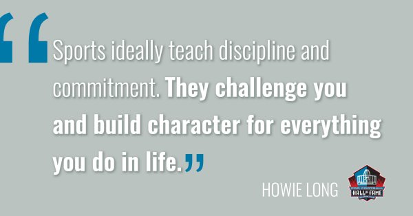 Howie Long Quote Sports Ideally Teach Discipline And Commitment They Challenge You