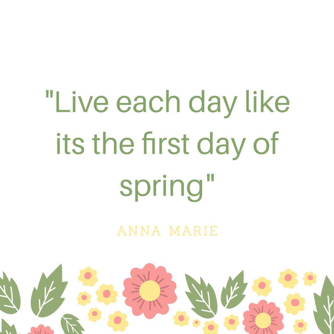 Anna On Twitter Live Each Day Like Its The First Day Of Spring