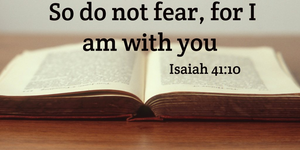 So do not fear, for I am with you Isaiah41:10 https://t.co/rAUc8d67mj