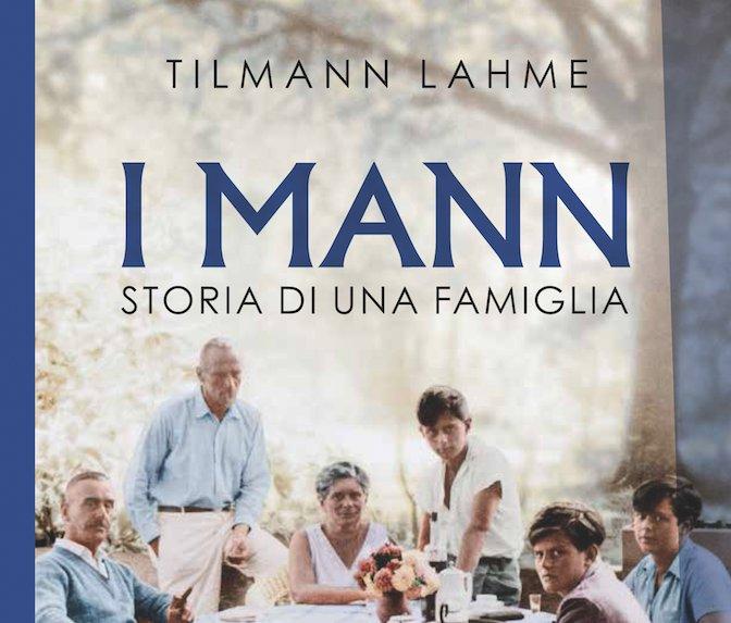 Risultati immagini per Tilmann Lahme, I Mann. Storia di una famiglia, ed. EDT