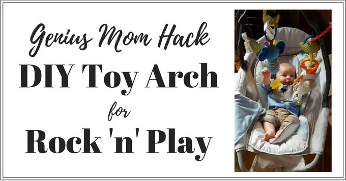 DIY Baby Toy Arch for Rock 'n' Play: Genius Mom Hacks