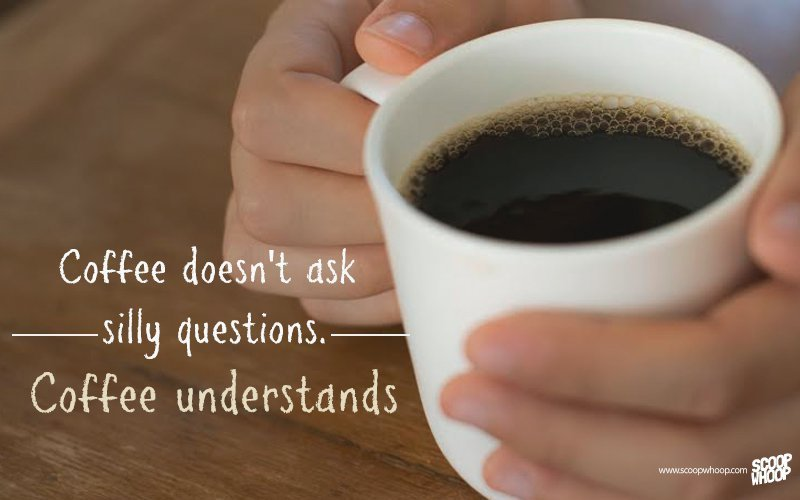 Scoopwhoop On Twitter Coffee Heals The Soul Without Asking For Much Quotes