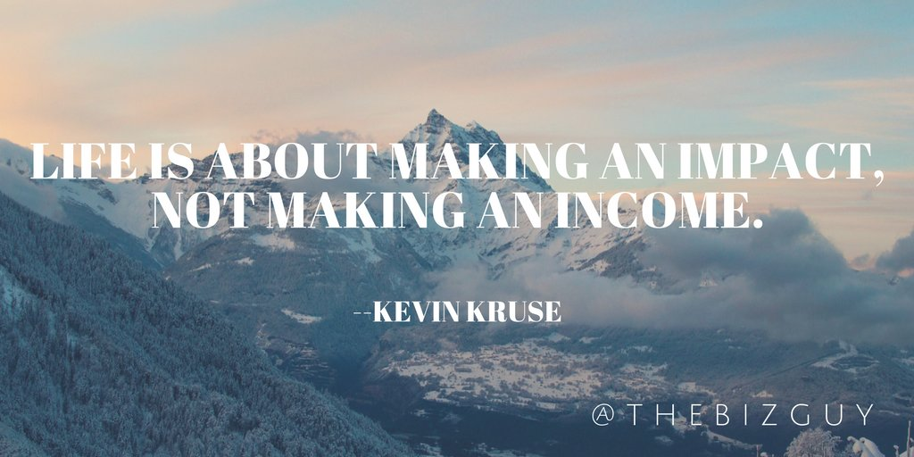Life is about making an impact, not making an income - Kevin Kruse #makeadifference #charity #selflessness https://t.co/ra73wVD0xr