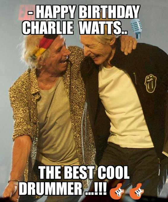 - HAPPY BIRTHDAY Mister CHARLIE WATTS... a GOOD TIME....STONES for EVER...