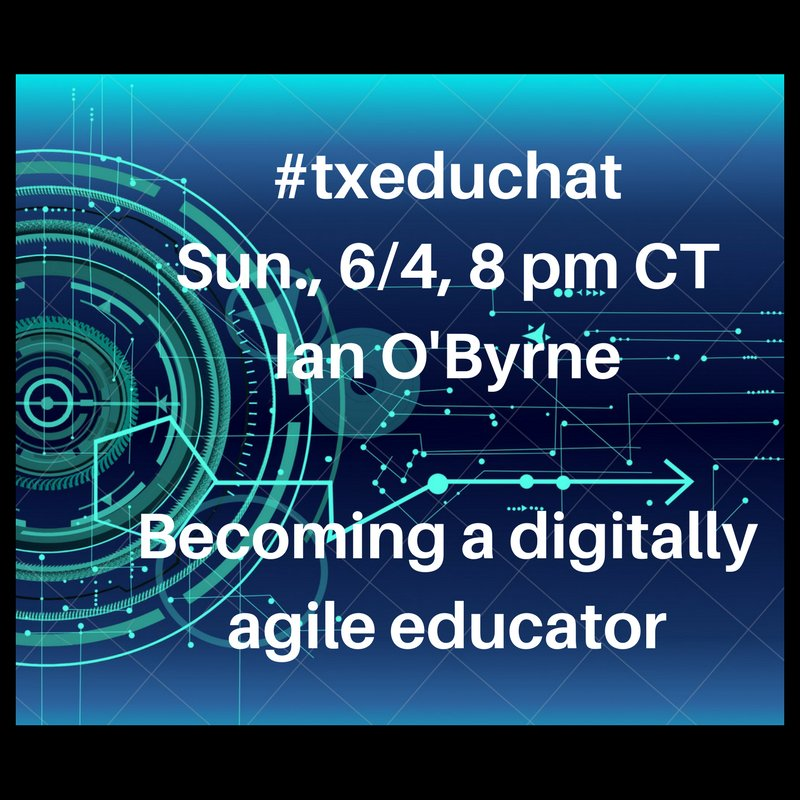 """One hour from the chat on #txeduchat! """"Becoming a digitally agile educator"""" w/@wiobyrne. Sun., 6/4, 8 pm, CT!!! Join us! All are welcome. https://t.co/m0tpAPl4t4"""