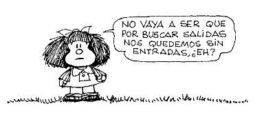 No vaya a ser que por buscar salidas nos quedemos sin entradas #MafaldaQuotes https://t.co/re61YBcuBD
