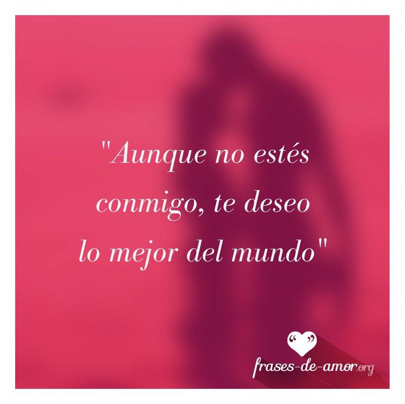 Frases De Amor On Twitter Aunque No Estes Conmigo Te Deseo Lo