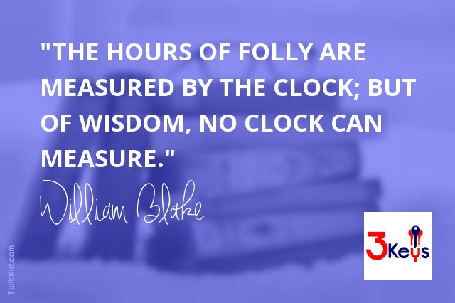 """""""The hours of folly are measured by the clock; but of wisdom, no clock can measure."""" ~ William Blake #wisdom https://t.co/tFyikNpIEv"""