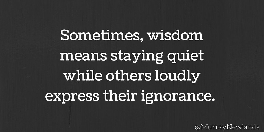 Sometimes, wisdom means staying quiet while others loudly express thei...