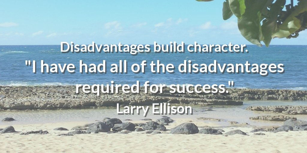 Disadvantages build character. &quot;I have had all of the disadvantages required for success.&quot; Larry Ellison #goal <br>http://pic.twitter.com/znJNWCOjpo