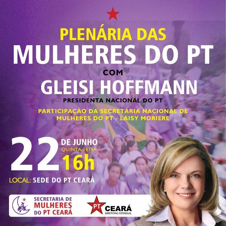 Fortaleza: Amanhã, na sede do PT Ceará, tem Plenária das Mulheres do PT com presença de @gleisi