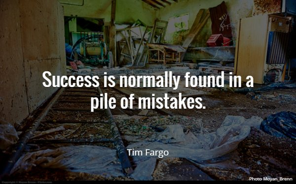 Success is normally found in a pile of mistakes. - Tim Fargo #quote #m...