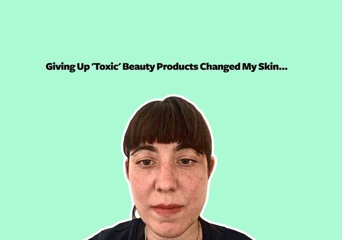 Giving Up 'Toxic' Beauty Products Changed My Skin — for the Good and Bad
