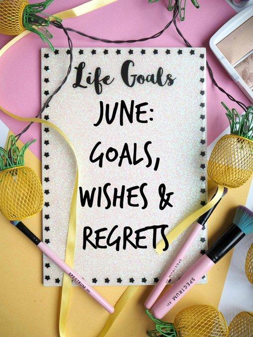 June: Goals, Wishes & Regrets