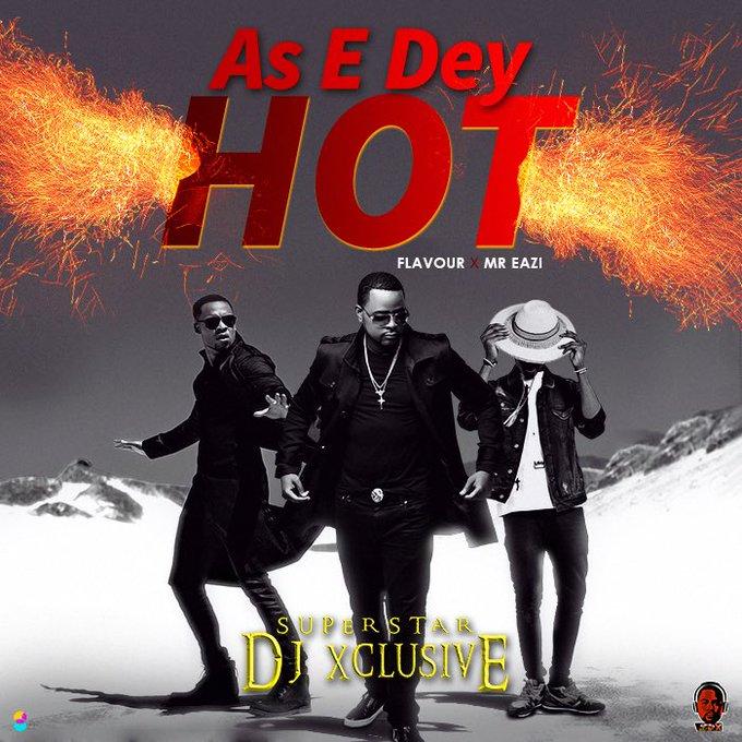 DCICf1DXUAAuwxb AUDIO + VIDEO: DJ Xclusive Ft. Mr Eazi & Flavour - As E Dey Hot