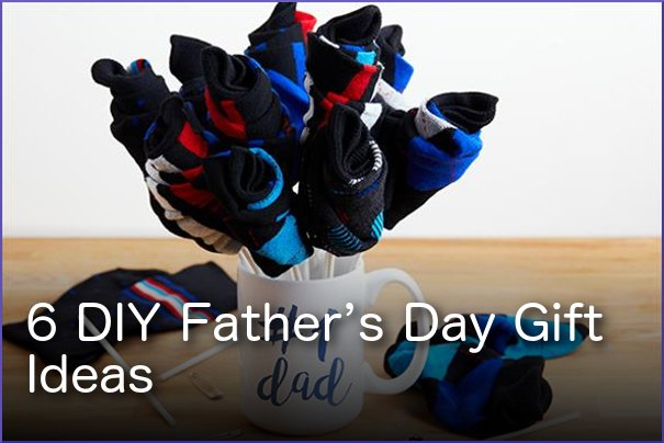 6 DIY Father's Day Gift Ideas
