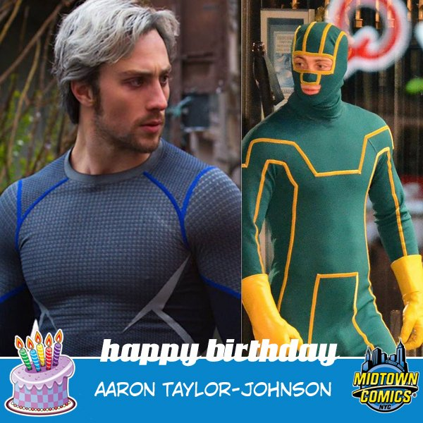 Happy Birthday to Quicksilver/Kick-Ass star Aaron Taylor-Johnson from your friends here at Midtown Comics!