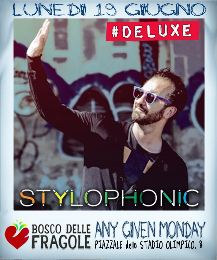 Any Given Monday #deluxe with Stylophonic at Bosco Delle Fragole