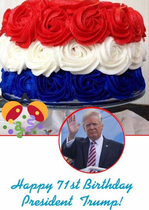 Happy Birthday President Donald Trump may Gods richest blessings be with you always