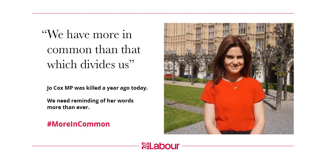 Today marks one year since the tragic murder of our colleague & sister Jo Cox. Today – and every day – we remember her words.  #moreincommon
