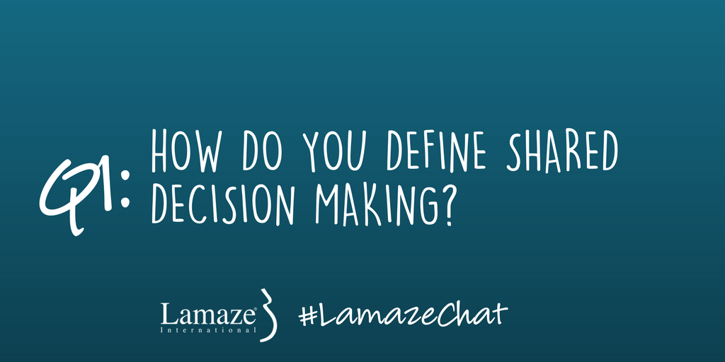 Q1: How Do You Define Shared Decision Making? #LamazeChat https://t.co/7A8yF14X8T