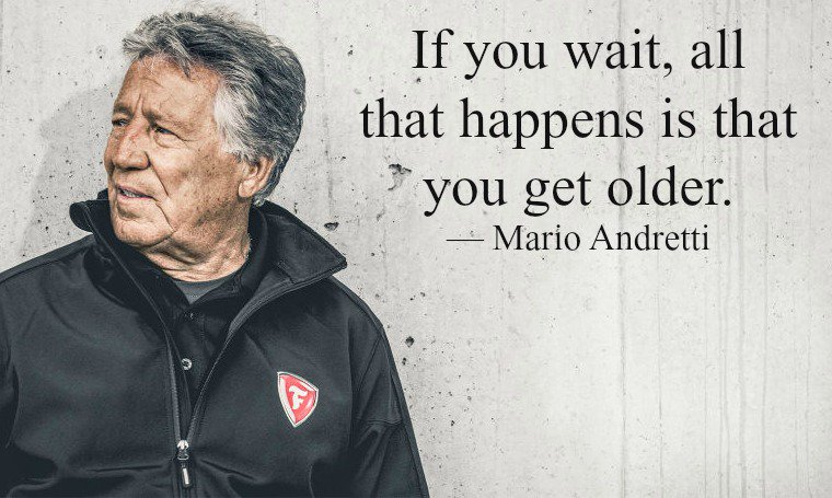 If you wait, all that happens is that you get older. - Mario Andretti #quote <br>http://pic.twitter.com/PRKXd67FqP