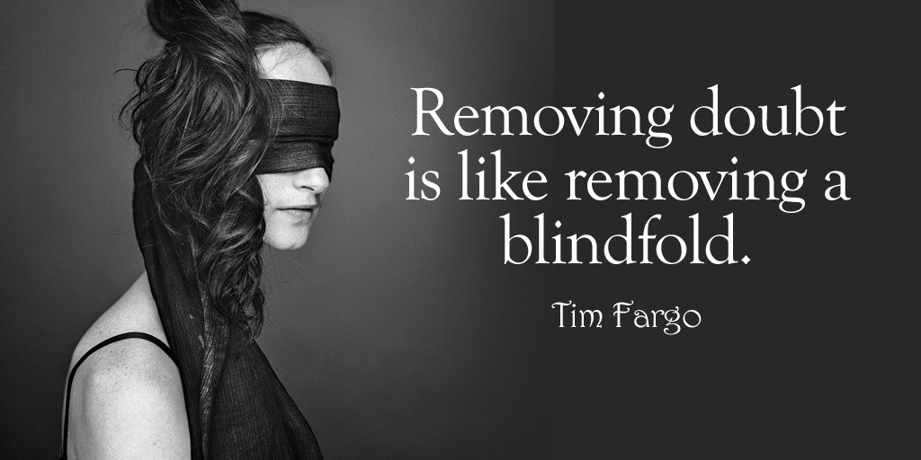 Removing doubt is like removing a blindfold. - Tim Fargo #quote <br>http://pic.twitter.com/1w8oAjYGdQ