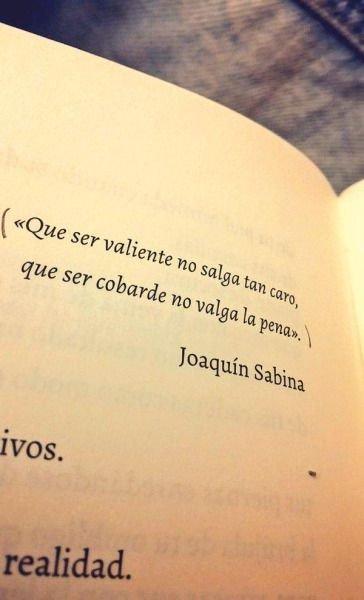 """""""Que ser valiente no salga tan caro, que ser cobarde no valga la pena"""".  @Sabinaquotes https://t.co/3wNcqTV872"""