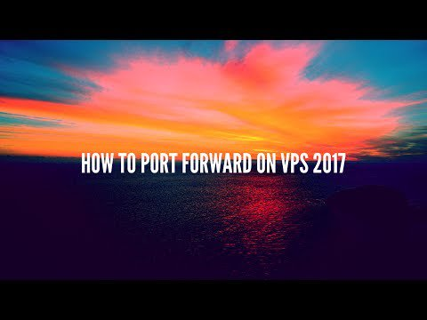 How to portforward on a VPS 2017