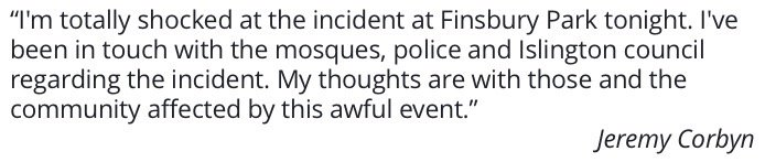 I'm totally shocked at the incident at Finsbury Park tonight.