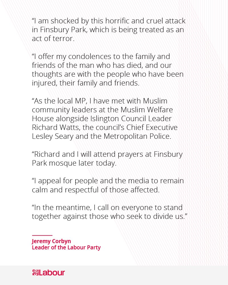 I am shocked by this horrific and cruel attack in Finsbury Park, which is being treated as an act of terror.