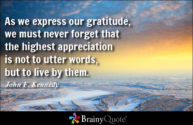 &quot;As we express our gratitude, we must never forget that the highest appreciation is not to utter words, but to live by them.&quot; - JFK #Motiv … <br>http://pic.twitter.com/zmp7BdscAN